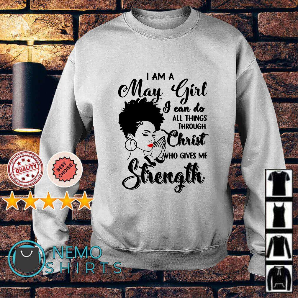 I am a May Girl I can do all things through Christ who gives me Strength Sweater