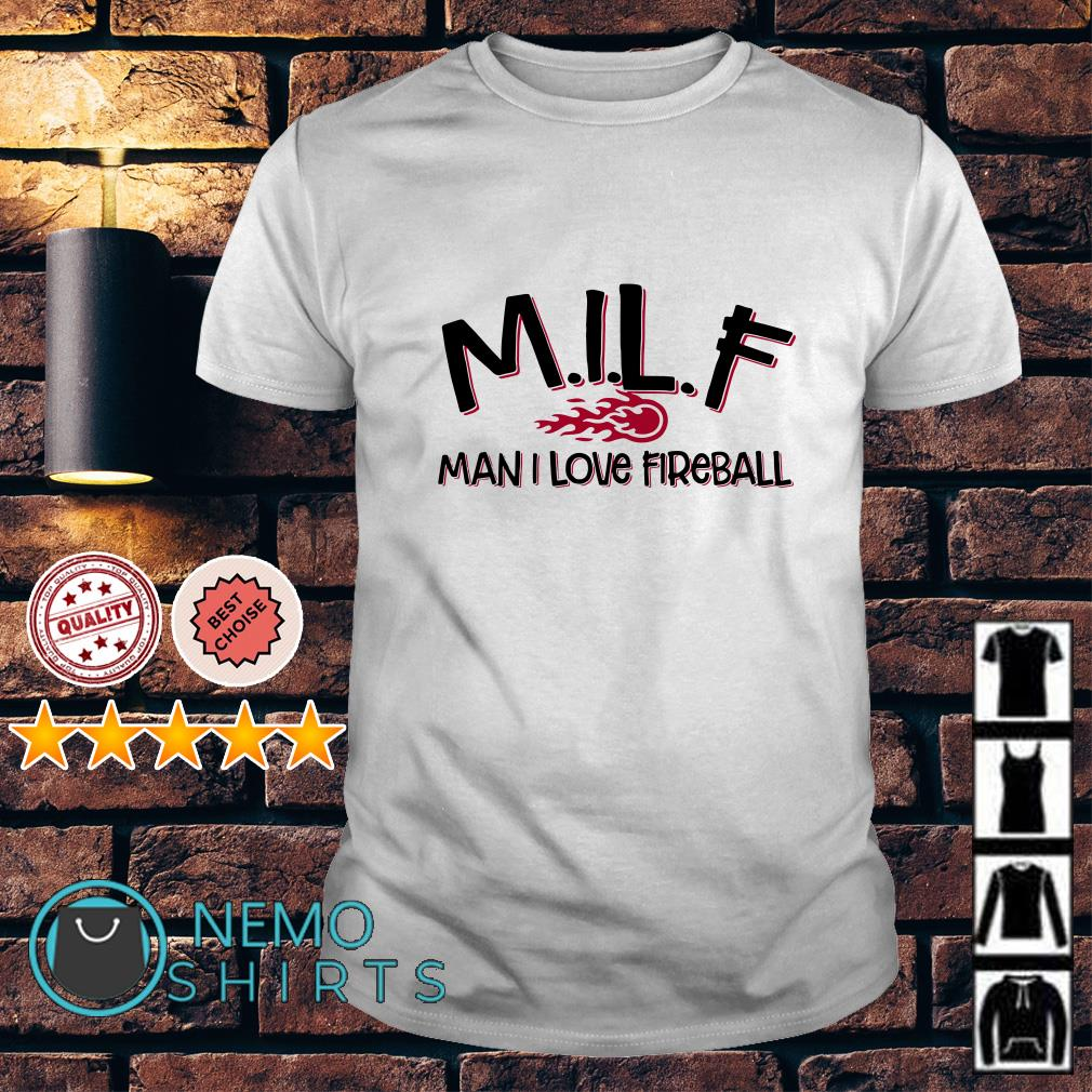 MILF man I love fireball shirt