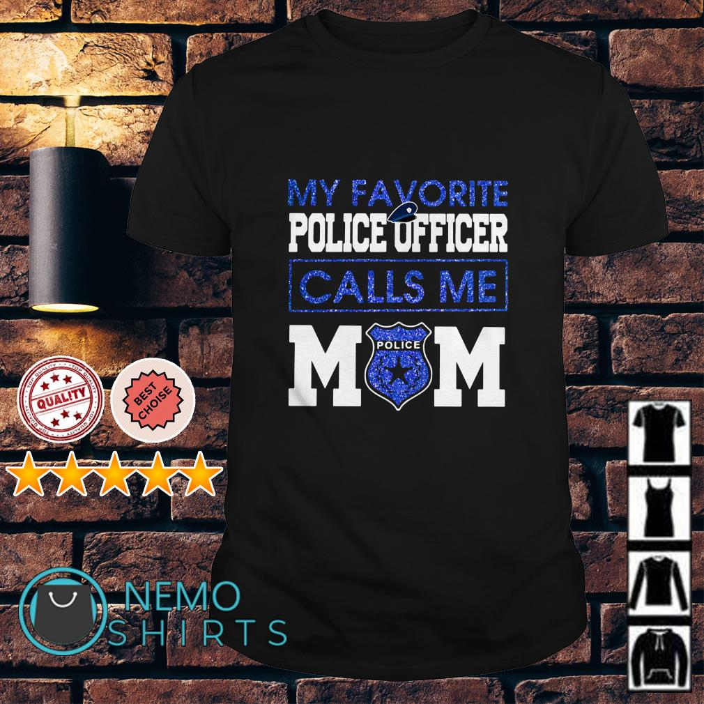 My favorite police officer calls me Mom shirt