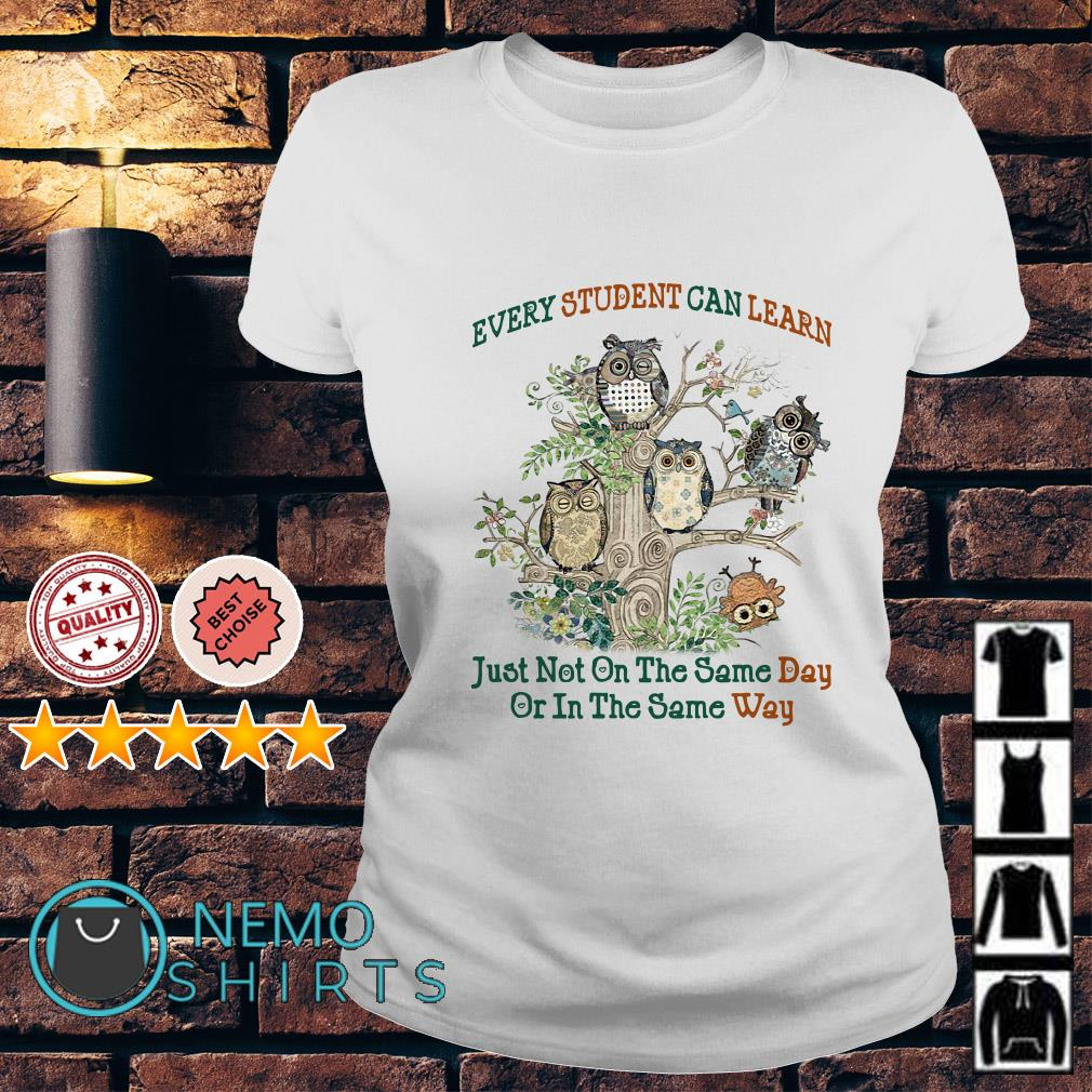Owl every student can learn just not on the same day Ladies tee