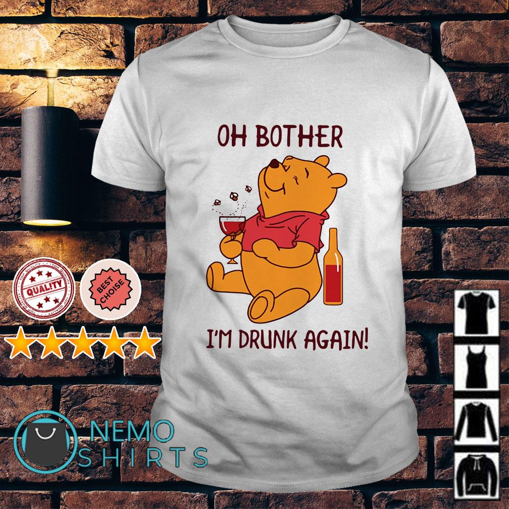 Pooh Oh bother I'm drunk again shirt