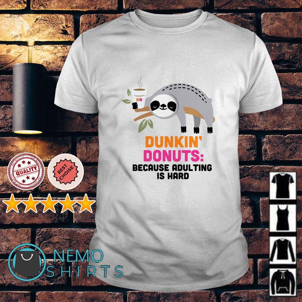 Sloth Dunkin' Donuts because adulting is hard shirt