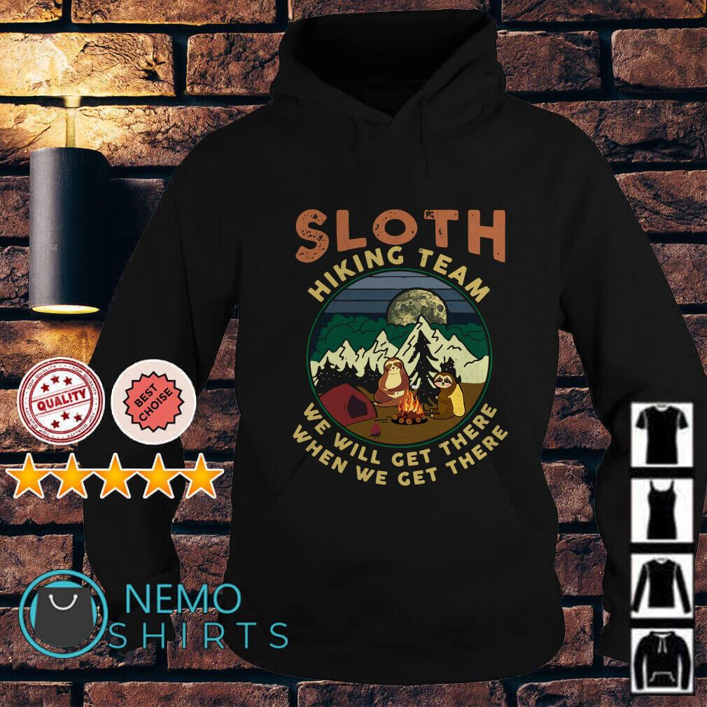 Sloth hikings team we will get there when we get there Hoodie