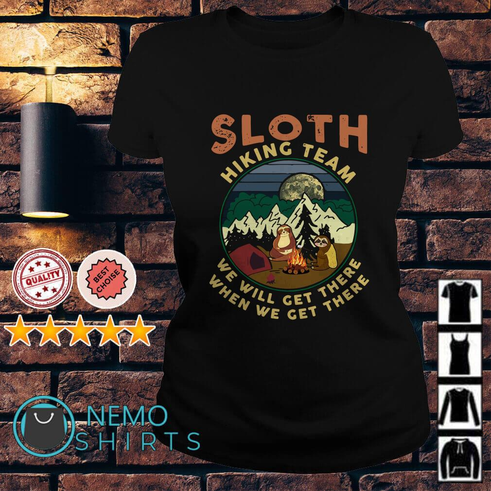 Sloth hikings team we will get there when we get there Ladies tee