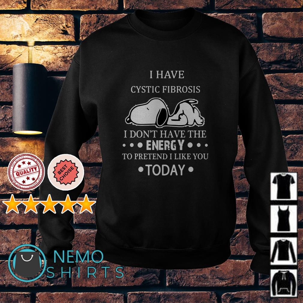 Snoopy I have cytic fibrosis I don't have the energy Sweater