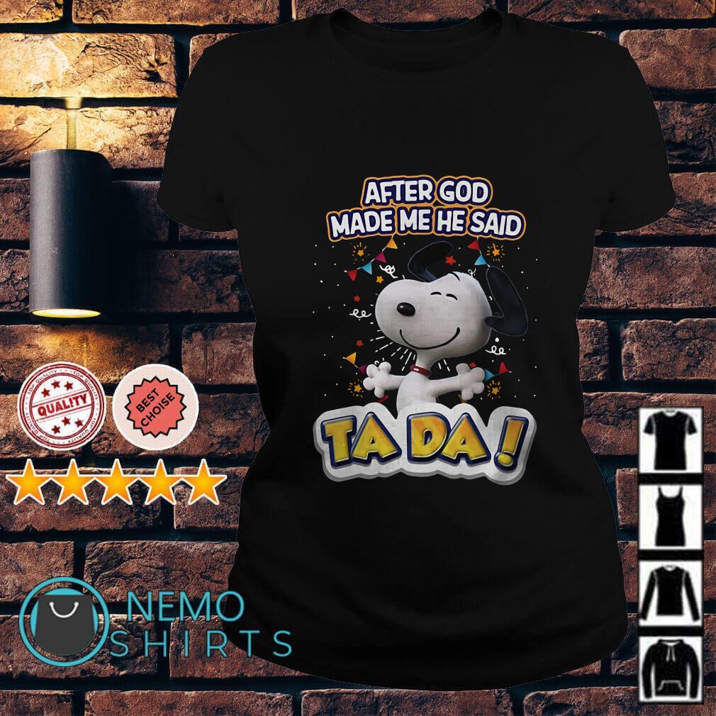Snoopy after God made me he said ta da Ladies Tee