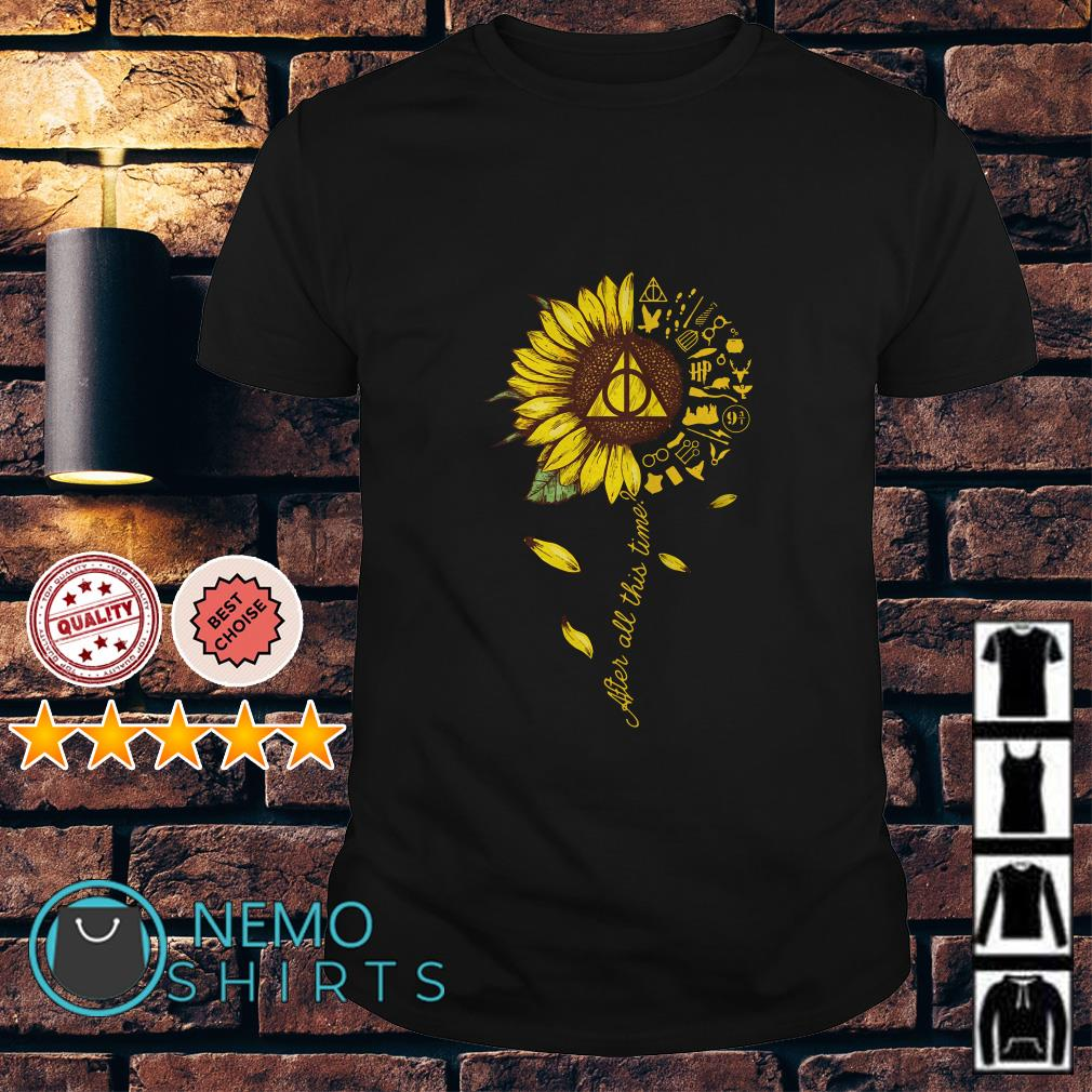 Sunflower Harry Potter after all this time shirt