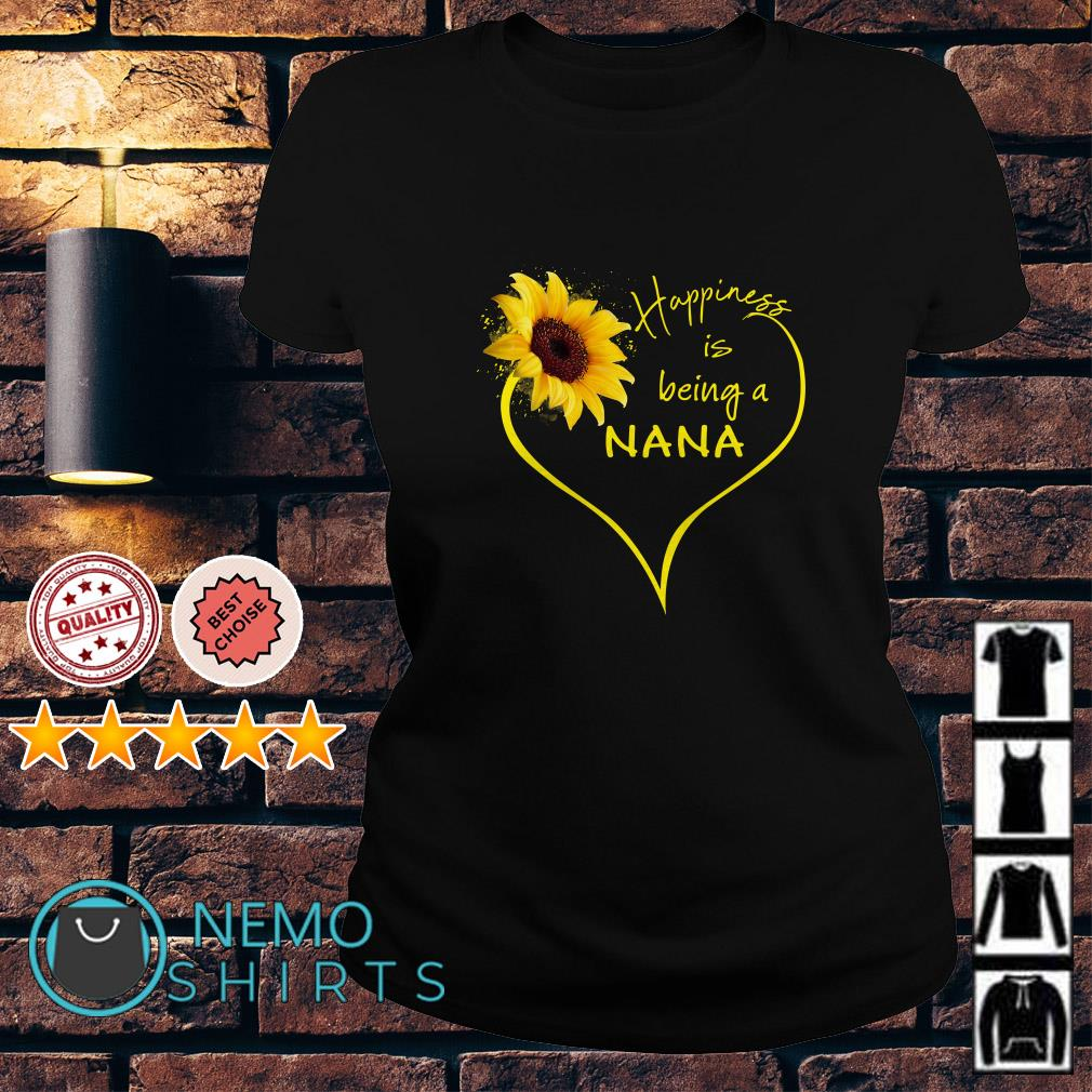 Sunflower love happiness is being a Nana Ladies tee