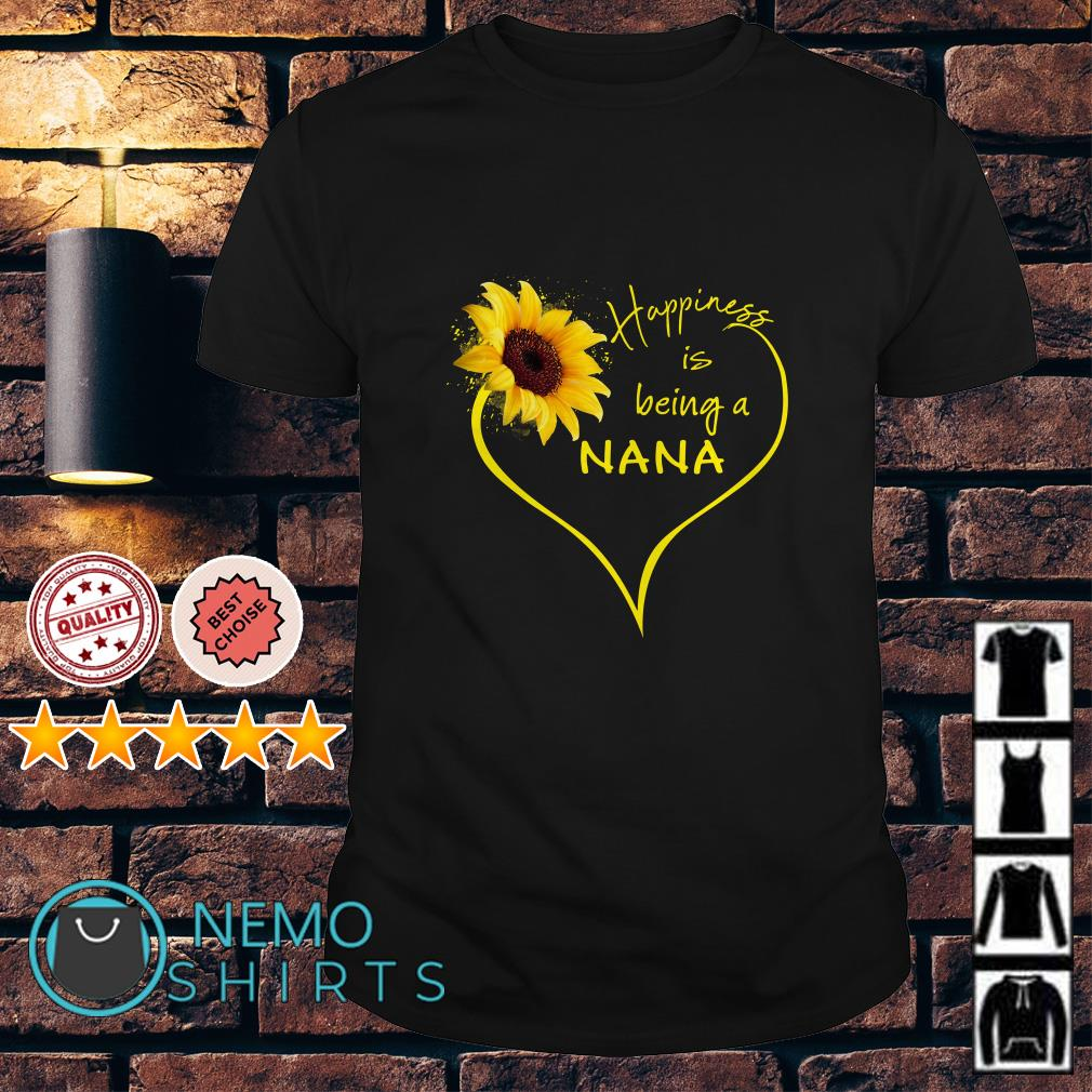 Sunflower love happiness is being a Nana shirt