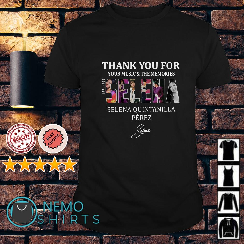 Thank you for your music and the memories Selena Quintanilla Perez 1971-1995 shirt