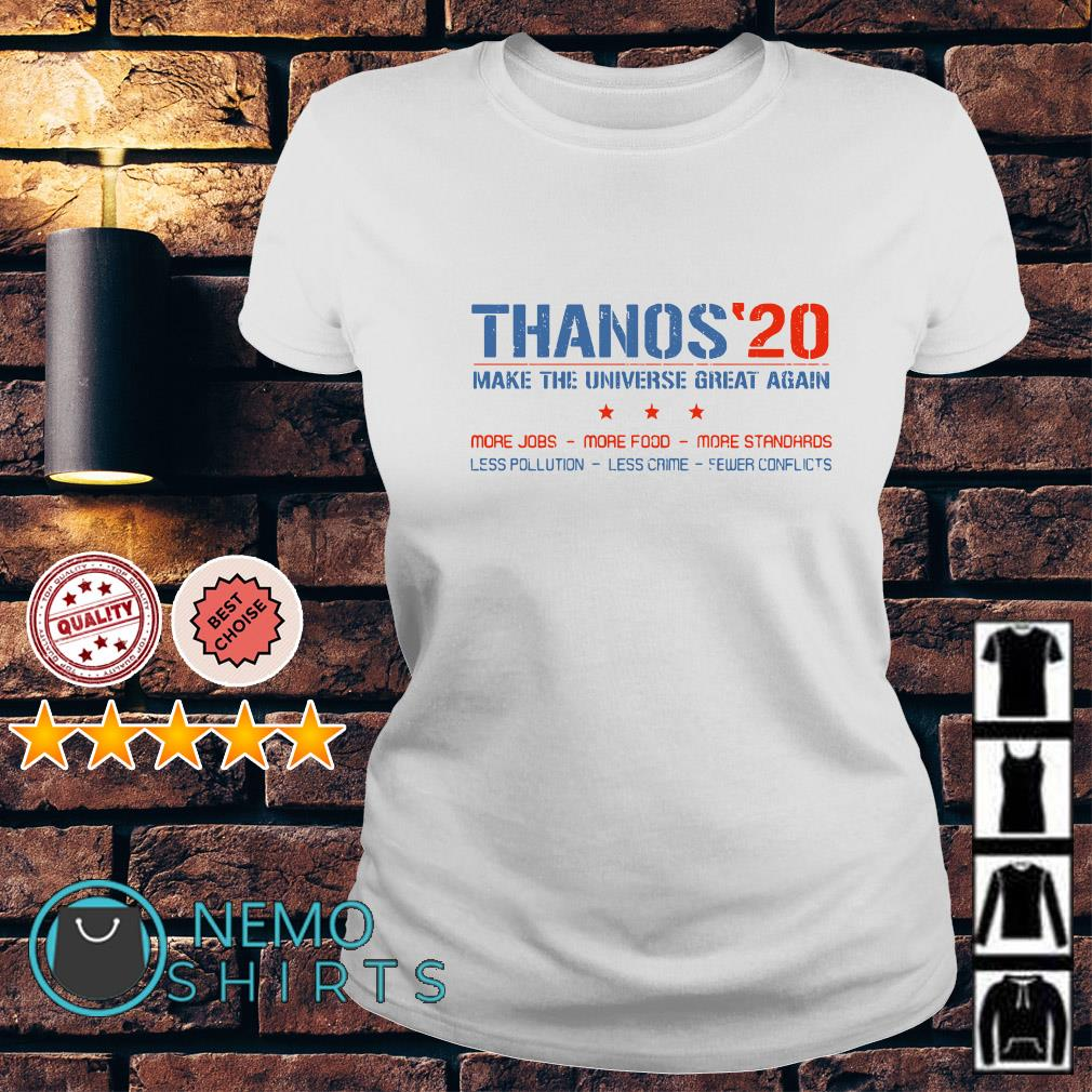 Thanos 20 make the universe great again more jobs more food Ladies tee