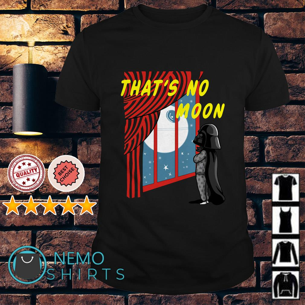 That's No Moon GoodNight Darth Vader shirt