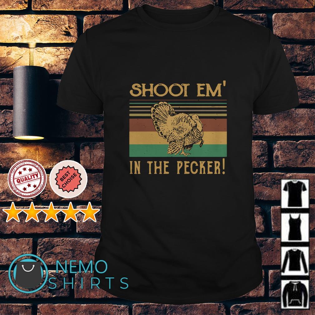 Turkey shoot em' in the pecker vintage shirt