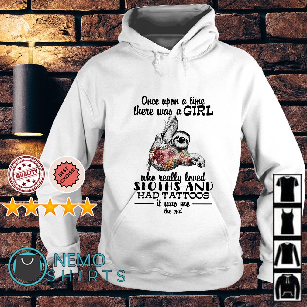 Once upon a time there was a girl who really loved Sloths and had Tattoos Hoodie