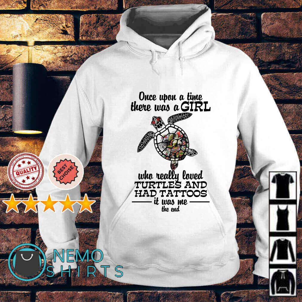 Once upon a time there was a girl who really loved Turtles and had tattoos Hoodie