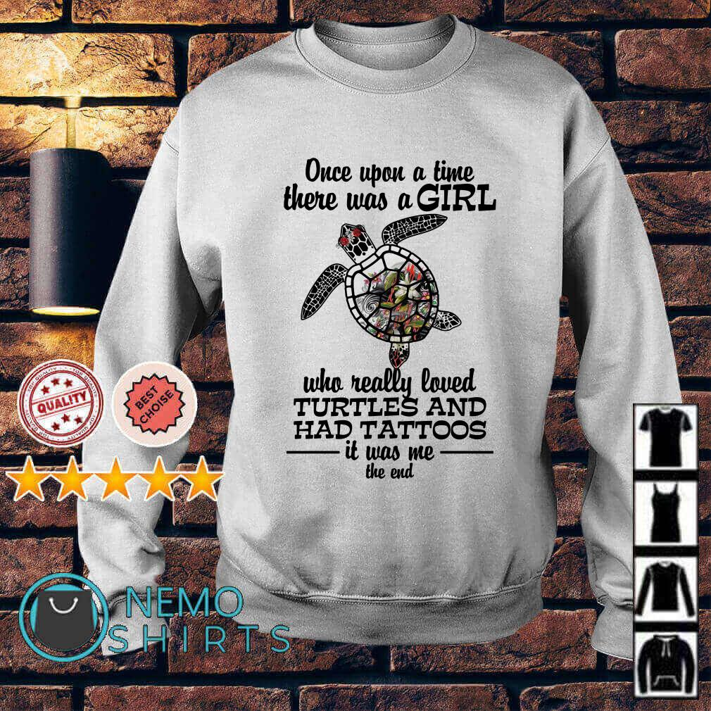 Once upon a time there was a girl who really loved Turtles and had tattoos Sweater