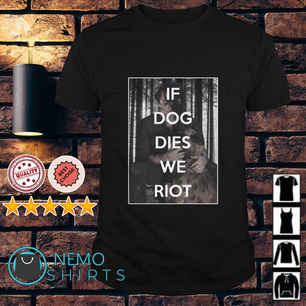 The Walking Dead Daryl Dixon If dog dies we riot shirt