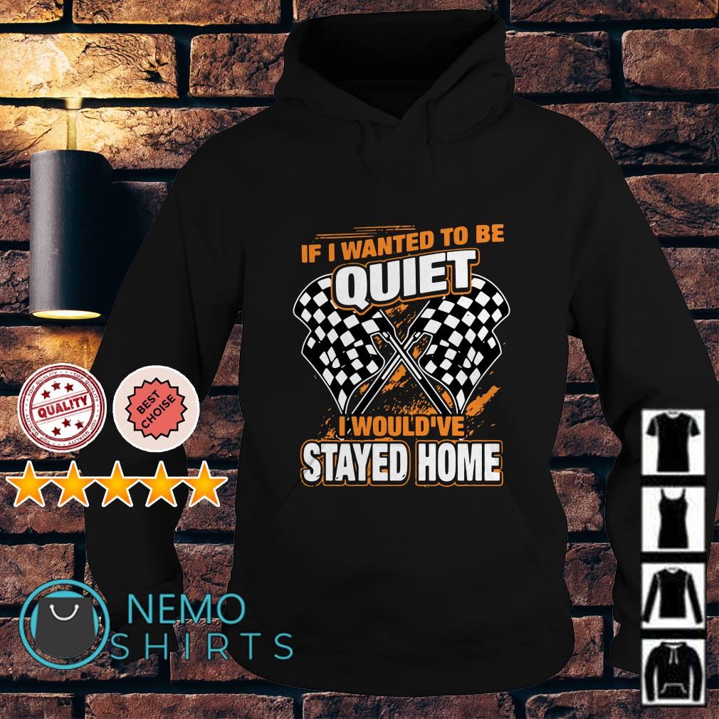 If I wanted to be quiet I would've stayed home Hoodie