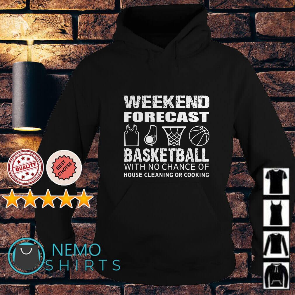 Weekend forecast basketball with no chance of house cleaning or cooking Hoodie