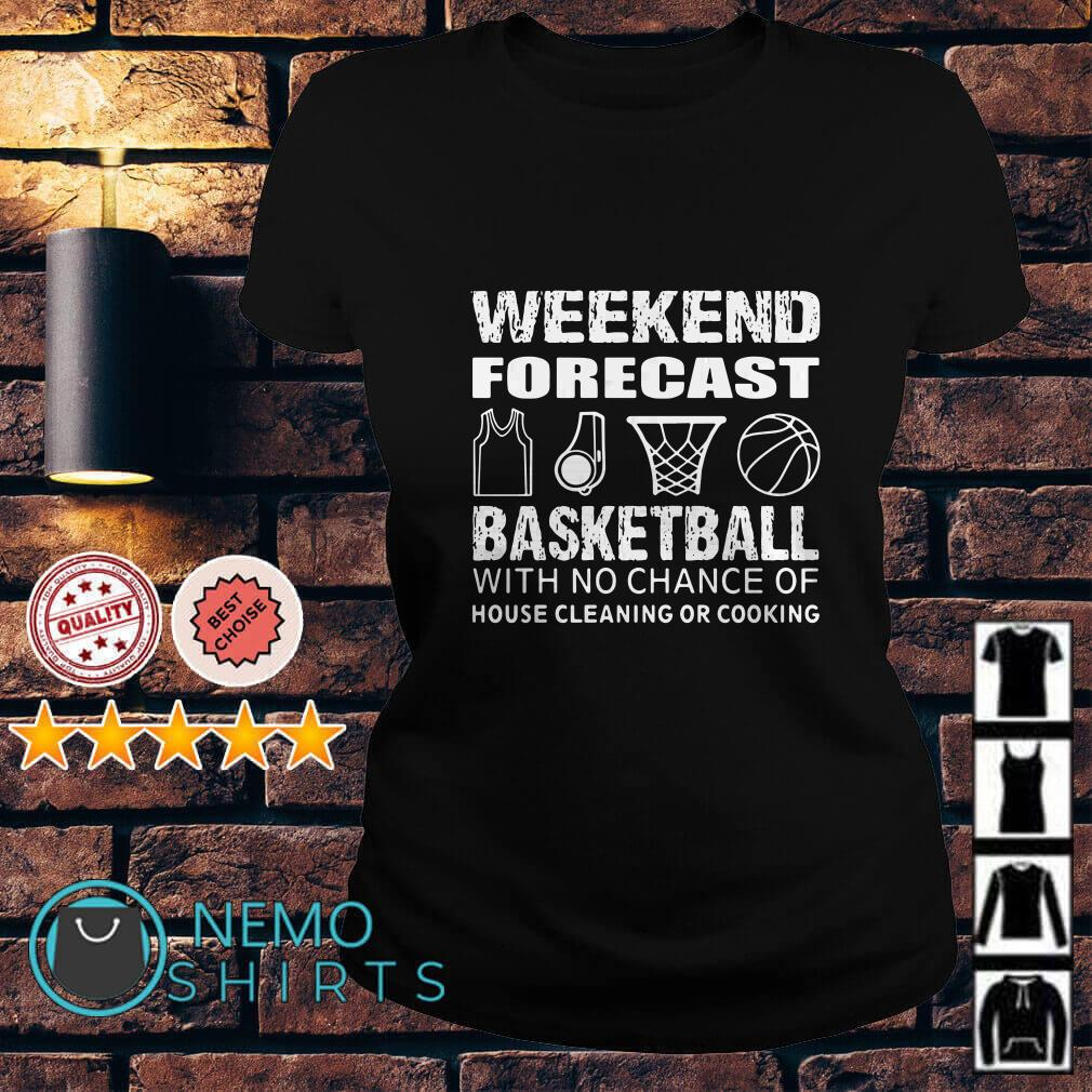 Weekend forecast basketball with no chance of house cleaning or cooking Ladies tee