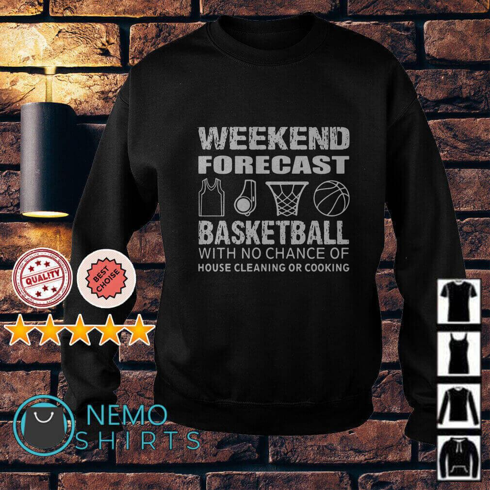 Weekend forecast basketball with no chance of house cleaning or cooking Sweater