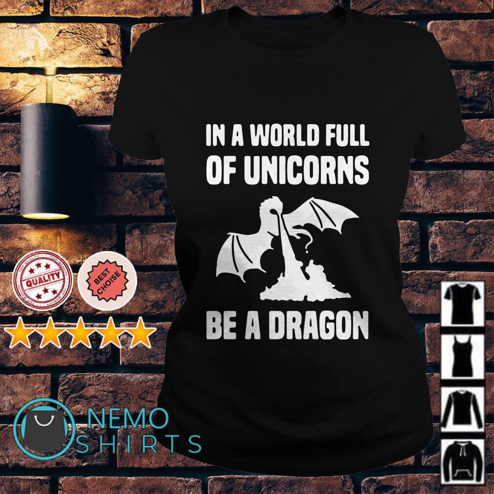 In a world full of Unicorns be a Dragon Ladies tee