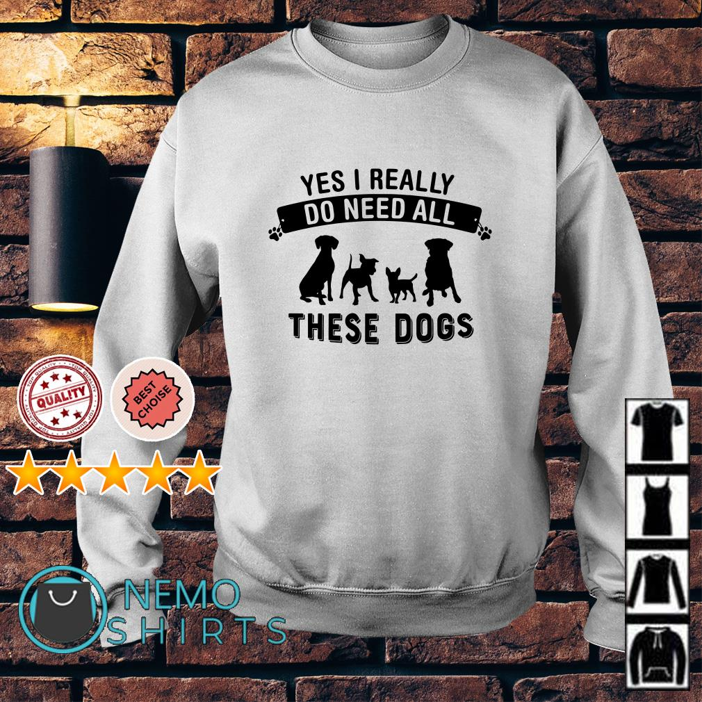 Yes I really do need all these dogs Sweater
