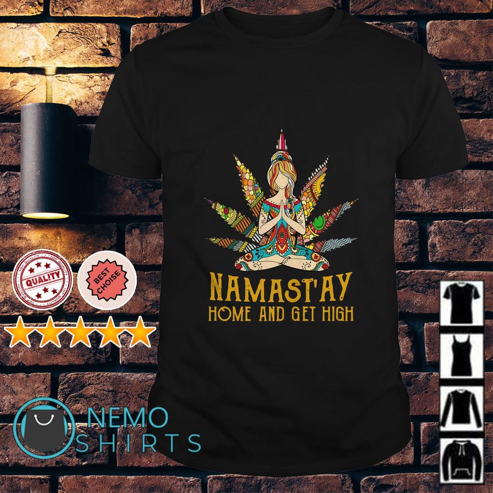 Yoga girl weed Namast'ay home and get high shirt