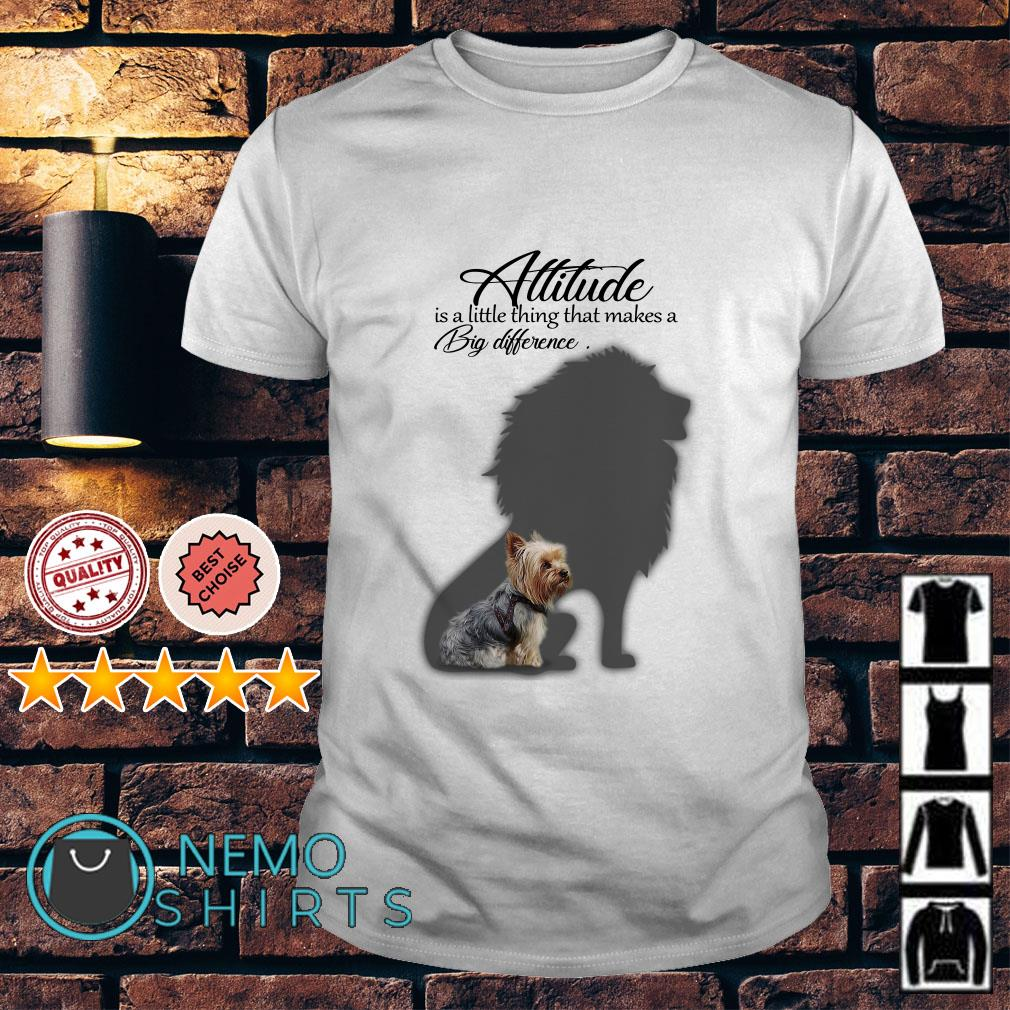 Yorkie Attitude is a little thing that makes a Big difference shirt