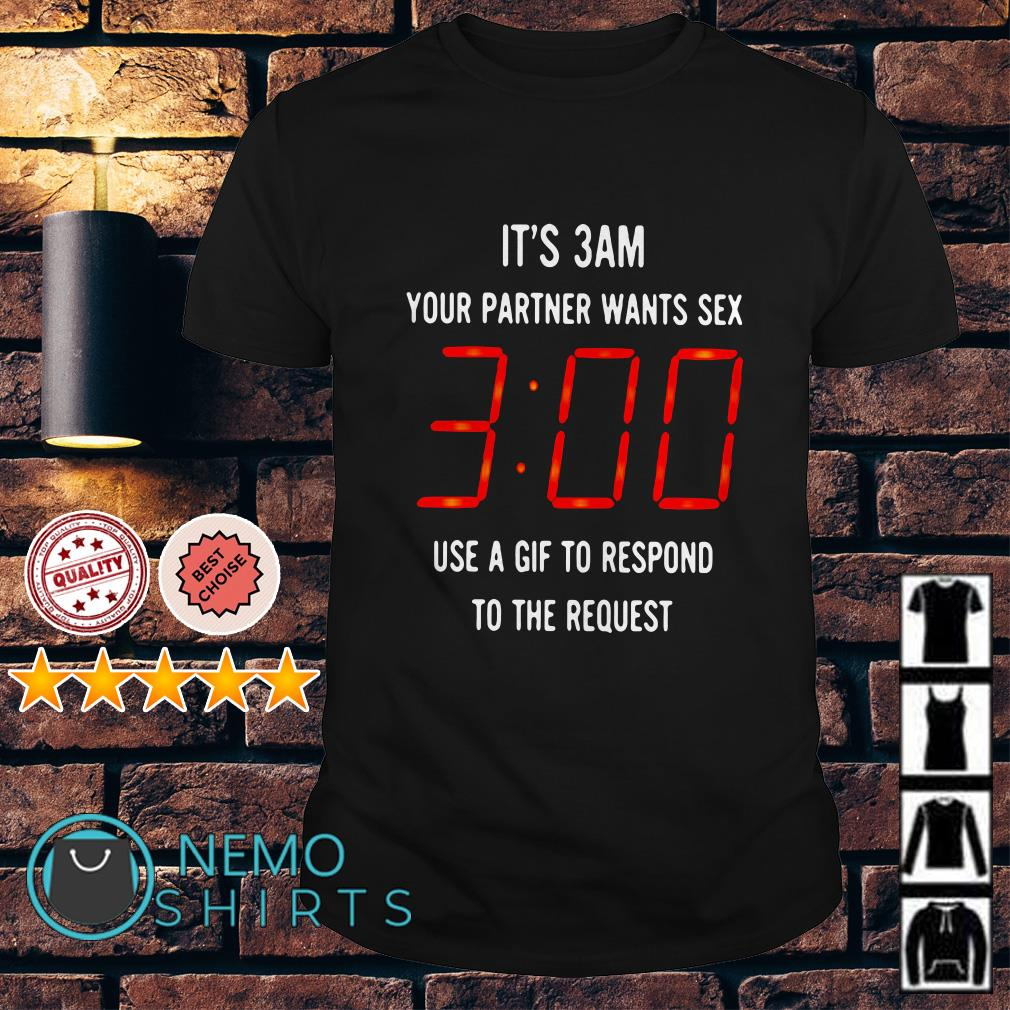 It's 3am your partner wants sex use a gif to respond to the request shirtIt's 3am your partner wants sex use a gif to respond to the request shirt