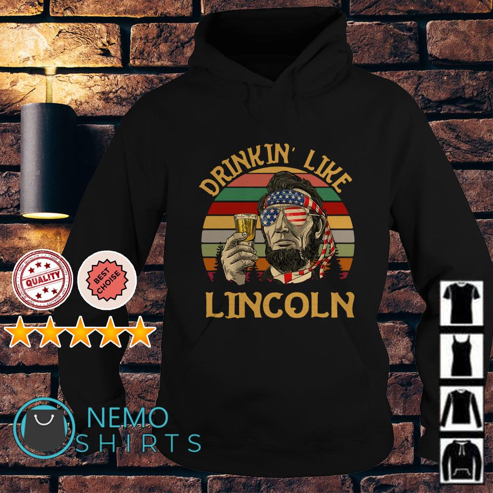 Abraham Lincoln Drinkin Like Lincoln Independence Day retro Hoodie