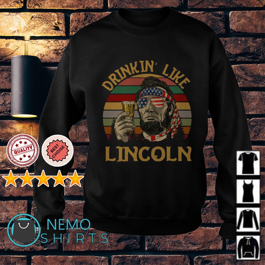 Abraham Lincoln Drinkin Like Lincoln Independence Day retro Sweater