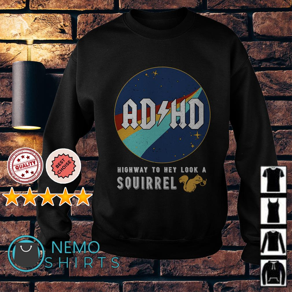 ADHd highway to hey look a squirrel Sweater