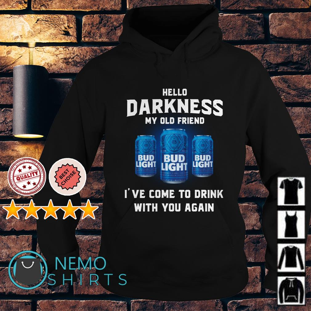 Bud Light hello darkness my old friend I've come to drink Hoodie