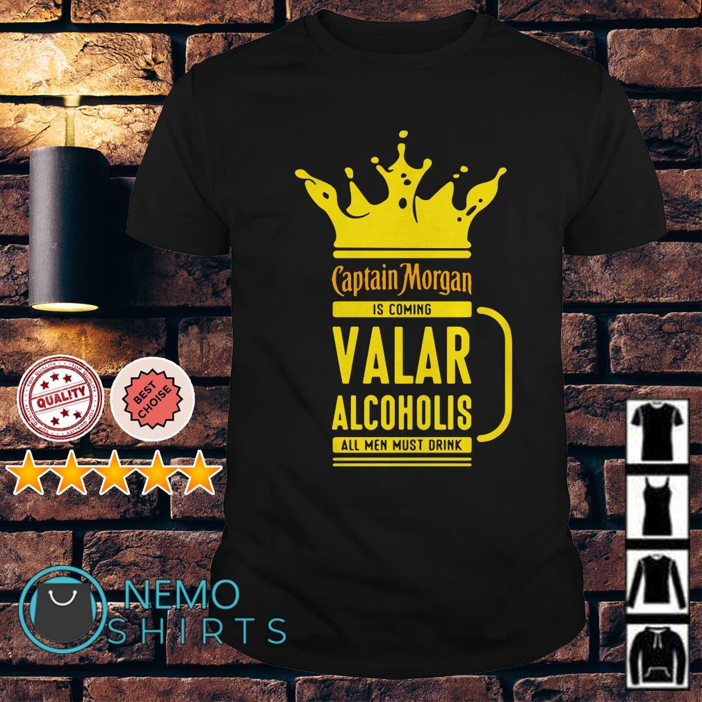 Captain Morgan is coming valar alcoholis all men must drink shirt