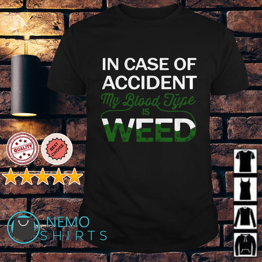 In case of accident my blood type is weed shirt