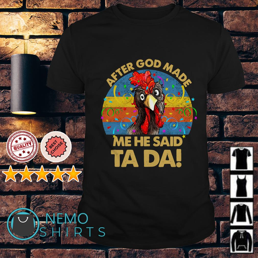 Chicken Hei Hei after God made me he said ta da vintage shirt