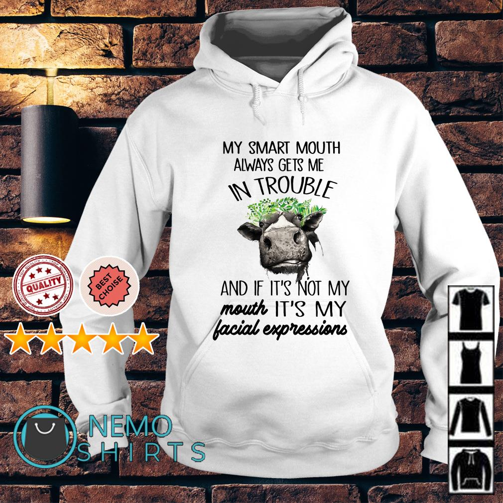 Cow my smart mouth always gets me in trouble and if it's not my mouth Hoodie