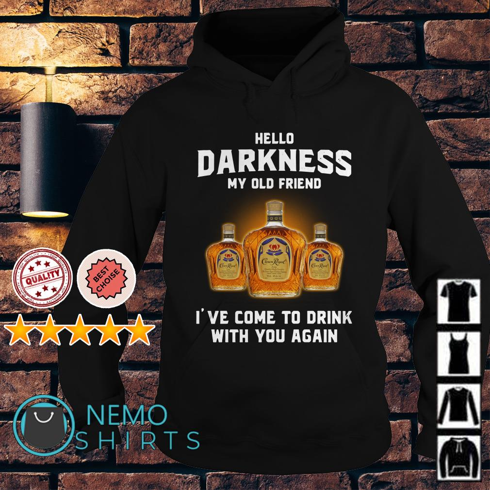 Crown Royal hello darkness my old friend I've come to drink Hoodie
