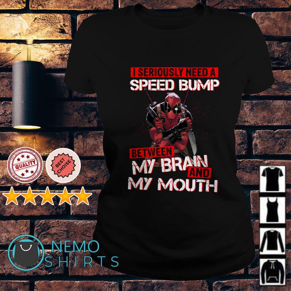 Deadpool I seriously need a speed bump between my brain Ladies tee