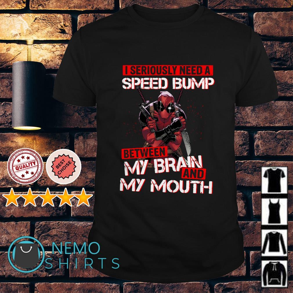 Deadpool I seriously need a speed bump between my brain shirt