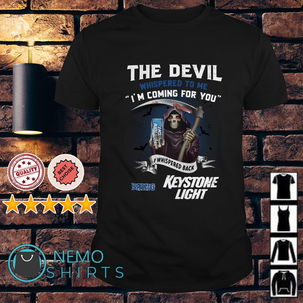 The Devil l whispered to me I'm coming for you I whispered back bring Keystone Lite shirt