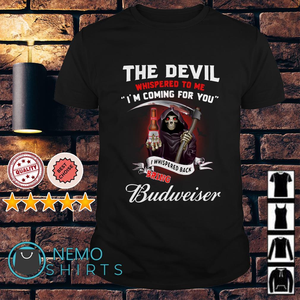 The Devil l whispered to me I whispered back bring Budweiser shirt