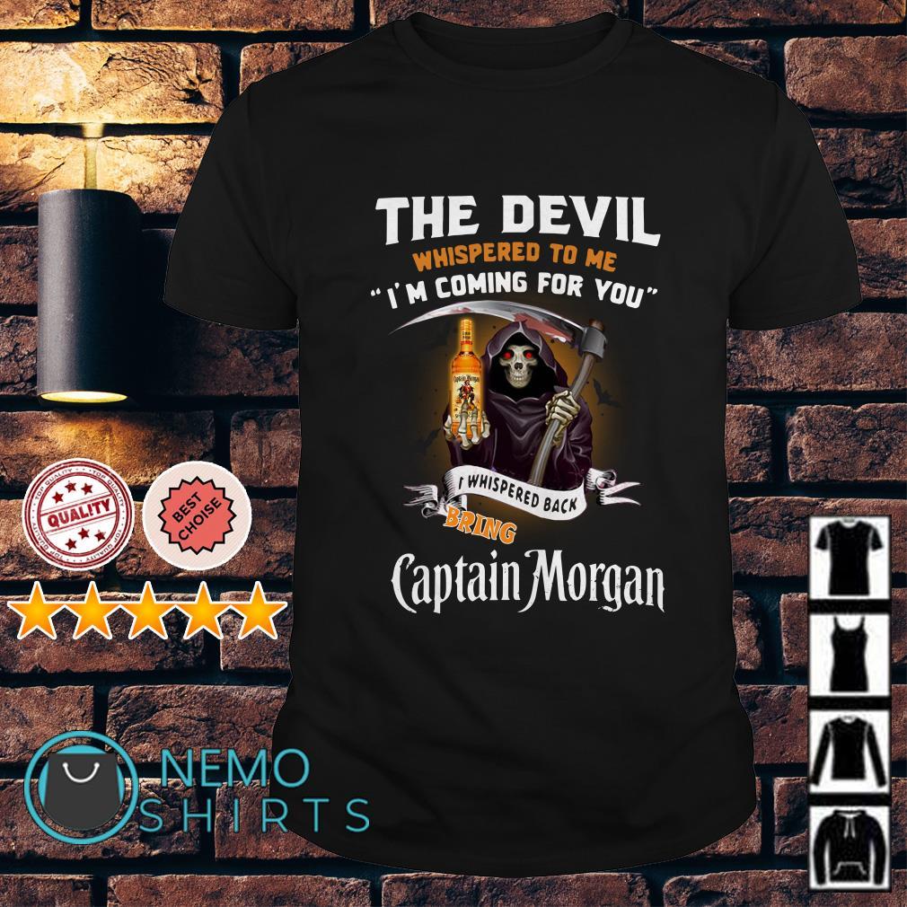 The Devil l whispered to me I whispered back bring Captain Morgan shirt