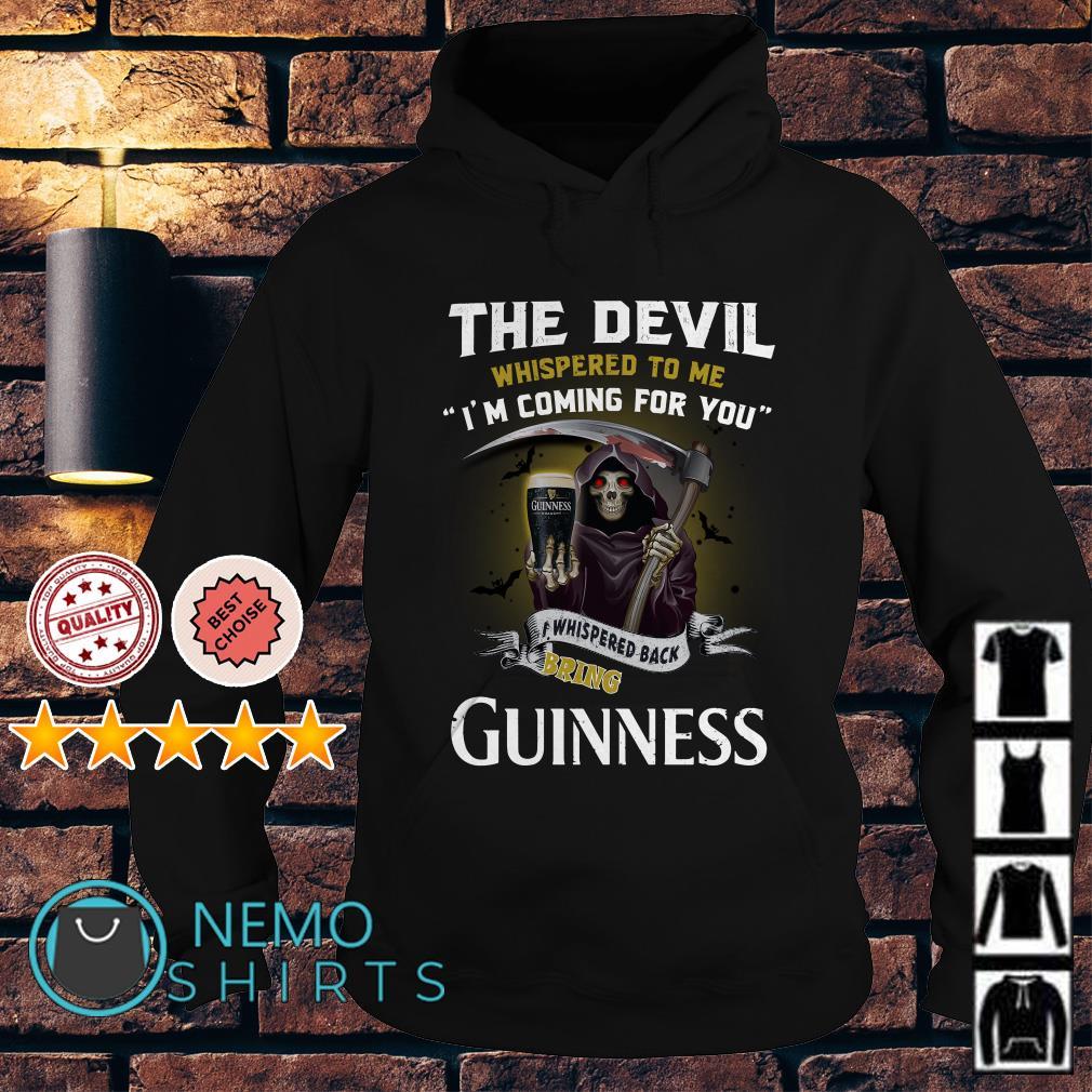 The Devil l whispered to me I whispered back bring Guinness Hoodie