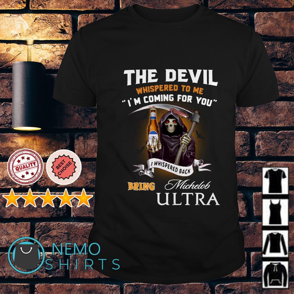The Devil l whispered to me I whispered back bring Michelob Ultra shirt
