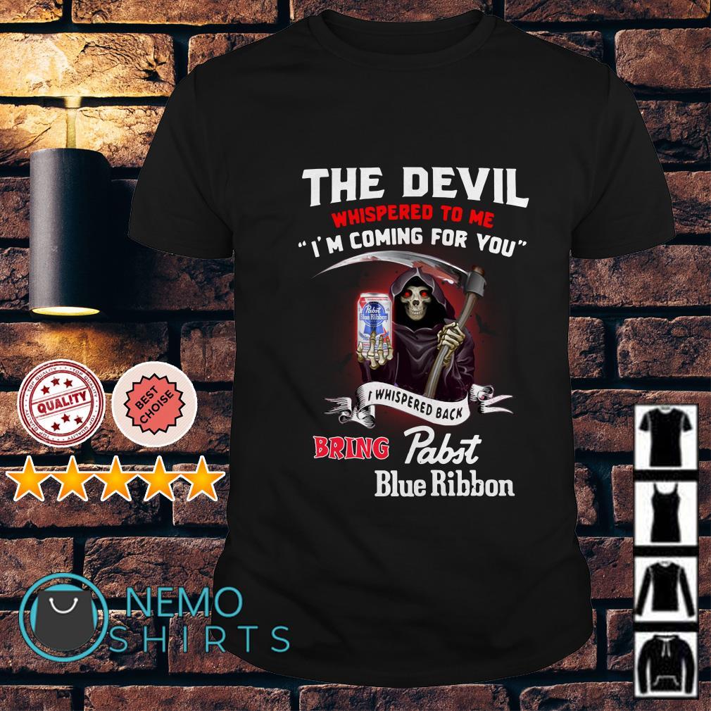 The Devil l whispered to me I whispered back bring Pabst Blue Ribbon shirt