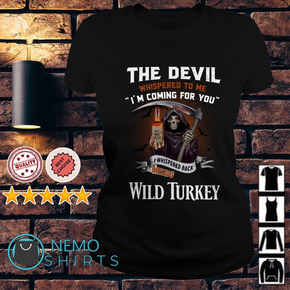 The Devil l whispered to me I whispered back bring Wild Turkey Ladies Tee