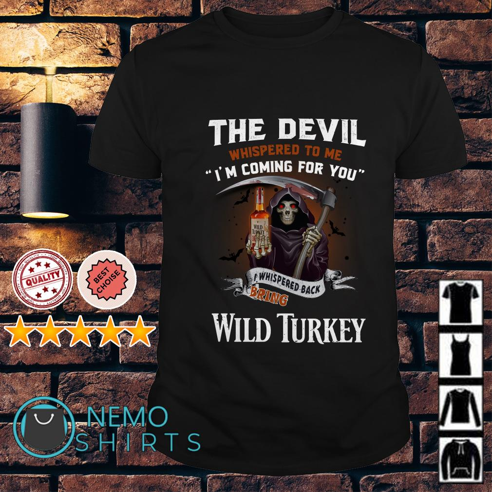 The Devil l whispered to me I whispered back bring Wild Turkey shirt