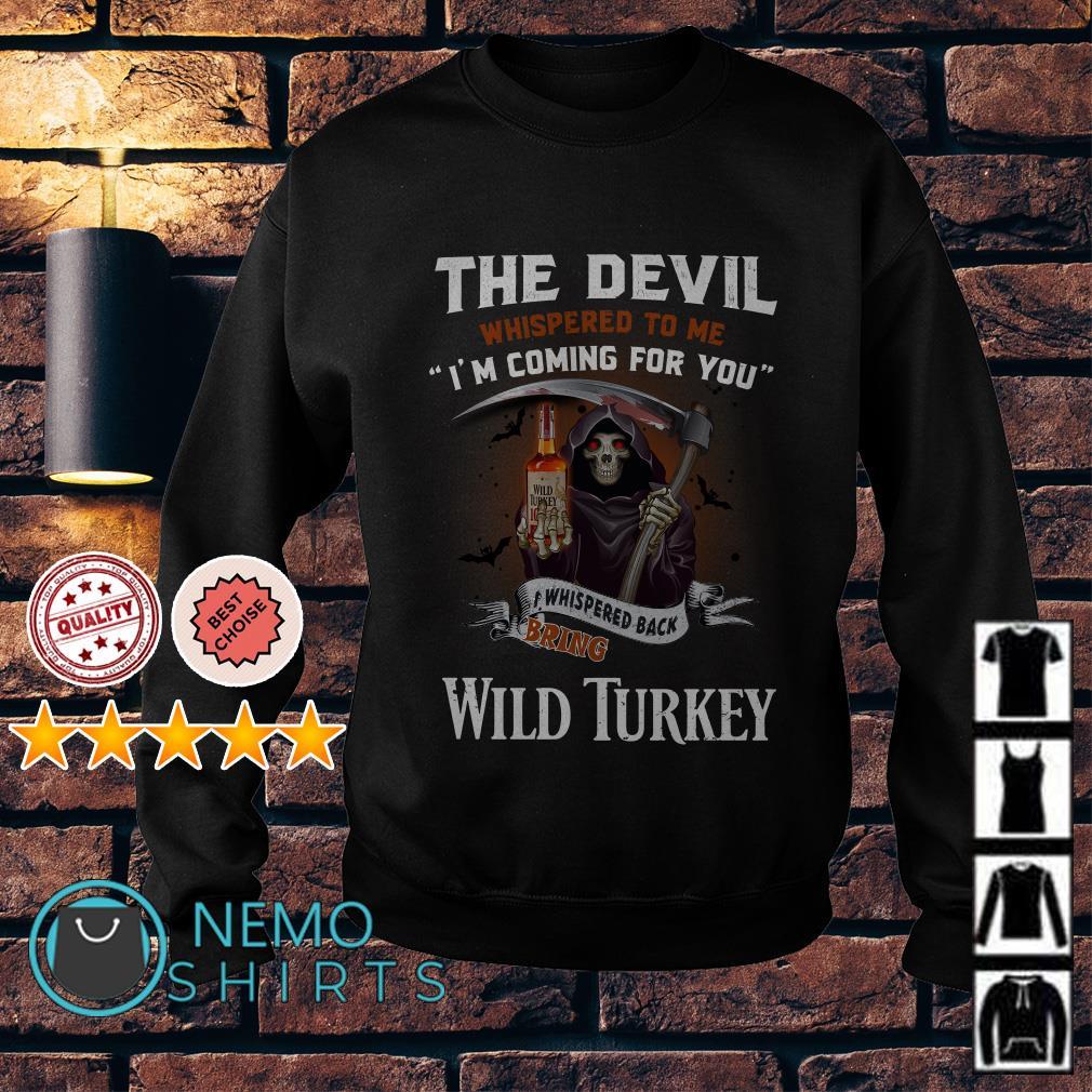 The Devil l whispered to me I whispered back bring Wild Turkey Sweater